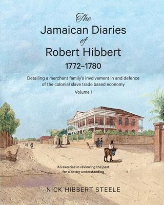 The Jamaican Diaries of Robert Hibbert 1772-1780