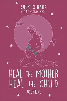 Heal The Mother, Heal The Child Journal