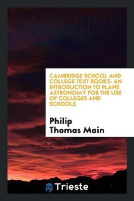 Cambridge School and College Text Books  An Introduction to Plane Astronomy for the Use of Colleges and Schools