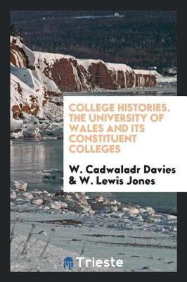 College Histories. the University of Wales and Its Constituent Colleges