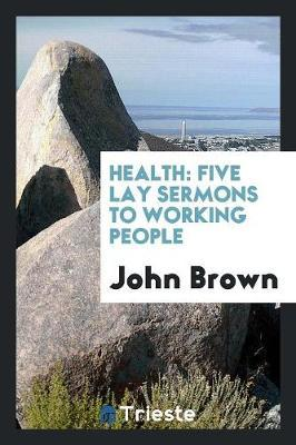 Health  Five Lay Sermons to Working People