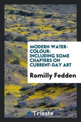 Modern Water-Colour  Including Some Chapters on Current-Day Art