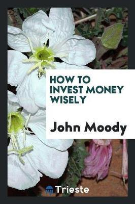 How to Invest Money Wisely