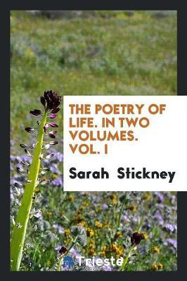 The Poetry of Life. in Two Volumes. Vol. I