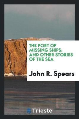The Port of Missing Ships  And Other Stories of the Sea