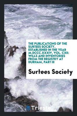 The Publications of the Surtees Society, Established in the Year M.DCCC.XXXIV, Vol. CXII