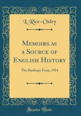 memoirs as a source of english history  l rice oxley   memoirs as a source of english history  the stanhope essay  classic  reprint