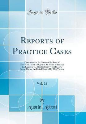 Reports of Practice Cases, Vol. 13