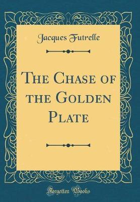 The Chase of the Golden Plate (Classic Reprint)