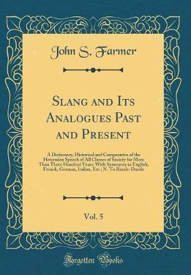 Slang and Its Analogues Past and Present, Vol. 5