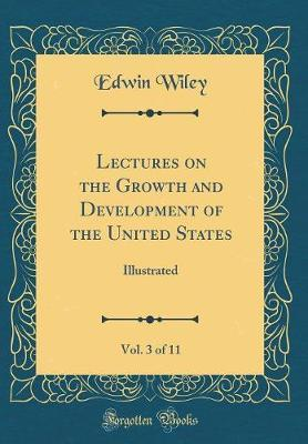 Lectures on the Growth and Development of the United States, Vol. 3 of 11  Illustrated (Classic Reprint)