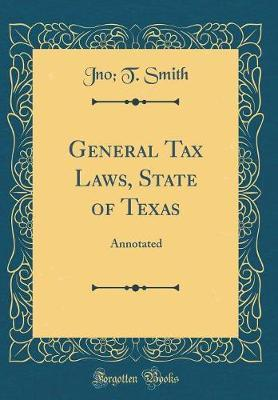General Tax Laws, State of Texas  Annotated (Classic Reprint)