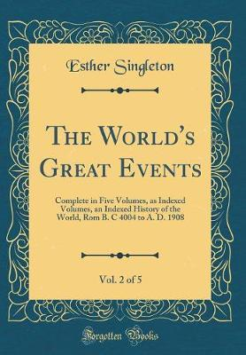 The World's Great Events, Vol. 2 of 5 : Complete in Five Volumes, as Indexed Volumes, an Indexed History of the World, ROM B. C 4004 to A. D. 1908 (Classic Reprint)