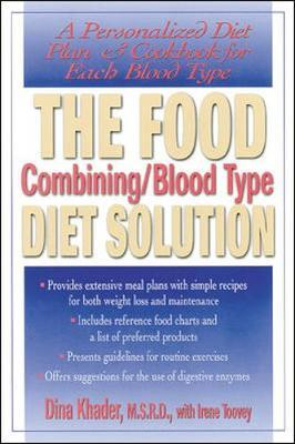 The Food Combining / Blood Type Diet Solution : A Personalized Diet Plan and Cookbook for Each Blood Type