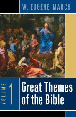 Great Themes of the Bible, Volume 1 : W  Eugene March
