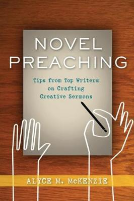 Novel Preaching  Tips from Top Writers on Crafting Creative Sermons