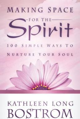 Making Space for the Spirit  100 Simple Ways to Nurture Your Soul