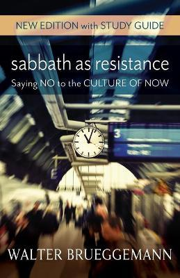 Sabbath as Resistance, New Edition with Study Guide : Saying No to the Culture of Now