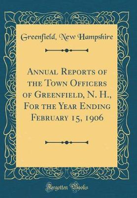 Annual Reports of the Town Officers of Greenfield, N. H., for the Year Ending February 15, 1906 (Classic Reprint)