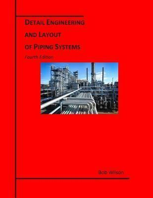 Detail Engineering and Layout of Piping Systems (4th Edition)