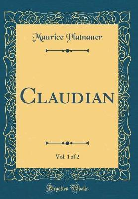Claudian, Vol. 1 of 2 (Classic Reprint)