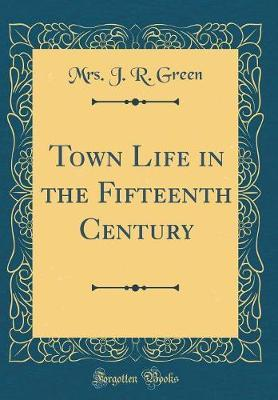 Town Life in the Fifteenth Century (Classic Reprint)