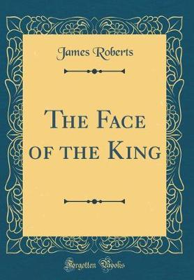 The Face of the King (Classic Reprint)