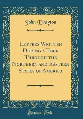 Letters Written During a Tour Through the Northern and Eastern States of America (Classic Reprint)