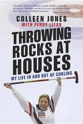 Throwing Rocks at Houses  My Life in and Out of Curling