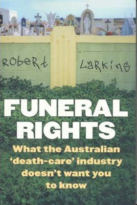 Funeral Rights: What the Australian 'death care' industry doesn't want you to know