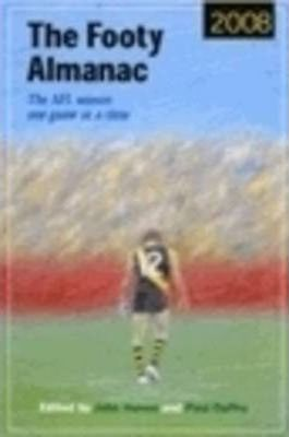 The Footy Almanac 2008  The AFL Season One Game at a Time