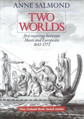 Two Worlds: First Meetings between Maori and European 1642-1772