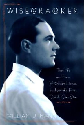 Wisecracker the Life and Times of William Haines