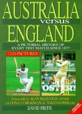 Australia versus England : a Pictorial History of Every Test Match since 1877