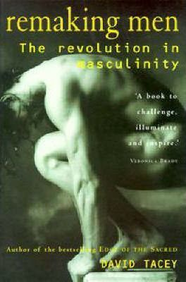 Remaking Men : a Revolution in Masculinity