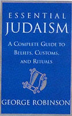 Essential Judaism  A Complete Guide to Beliefs, Customs and Rituals