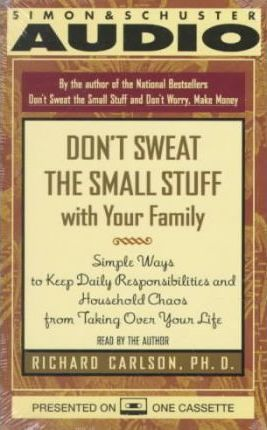 Household Chaos Makes Bringing Up >> Don T Sweat The Small Stuff With Your Family Richard Carlson