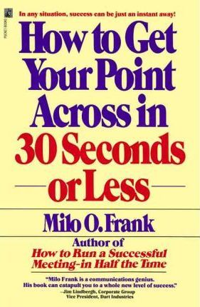 How to Get Your Point across in 30 Seconds or Less