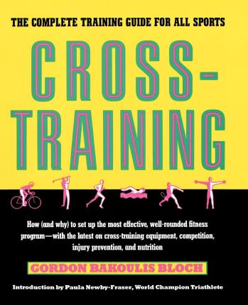 Crosstraining : The Complete Training Guide for All Sports – Gordon Bloch