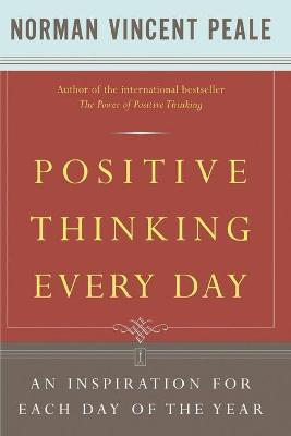 Positive Thinking Every Day : An Inspiration for Each Day of the Year
