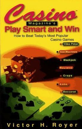 Casino Magazine's Play Smart and Win  How to Beat Today's Most Popular Casino Games