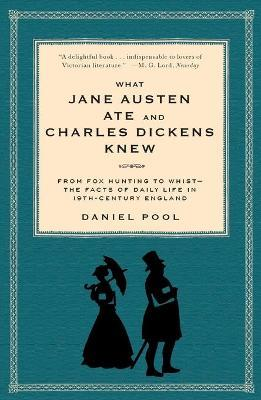 What Jane Austen Ate and Charles Dickens Knew: From Fox Hunting to Whist The Facts of Daily Life in 19th C England