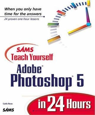 Sams Teach Yourself Photoshop 5 in 24 Hours