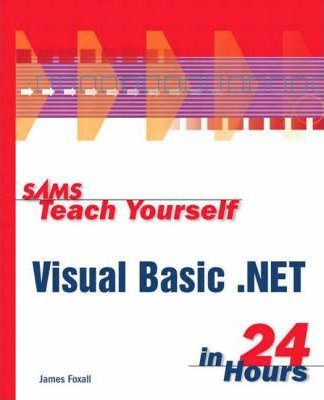 Sams Teach Yourself Visual Basic NET in 24 Hours : James