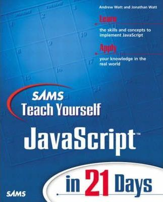 Sams Teach Yourself JavaScript in 21 Days : Jonathan A  Watt