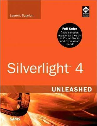 Silverlight 4 Unleashed : Laurent Bugnion : 9780672333361