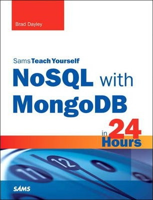 NoSQL with MongoDB in 24 Hours, Sams Teach Yourself
