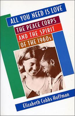 All You Need Is Love : The Peace Corps and the Spirit of the 1960s thumbnail