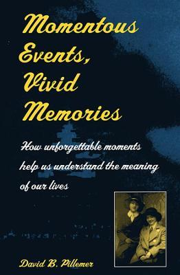 Momentous Events, Vivid Memories: How Unforgettable Moments Help Us Understand the Meaning of Our Lives