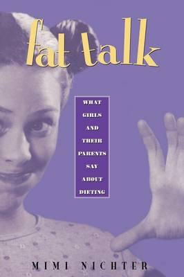 Fat Talk : What Girls and Their Parents Say About Dieting